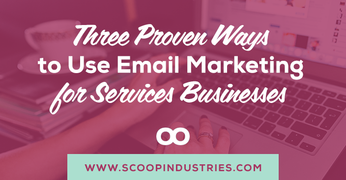 Three Proven Ways to Use Email Marketing for Services Businesses