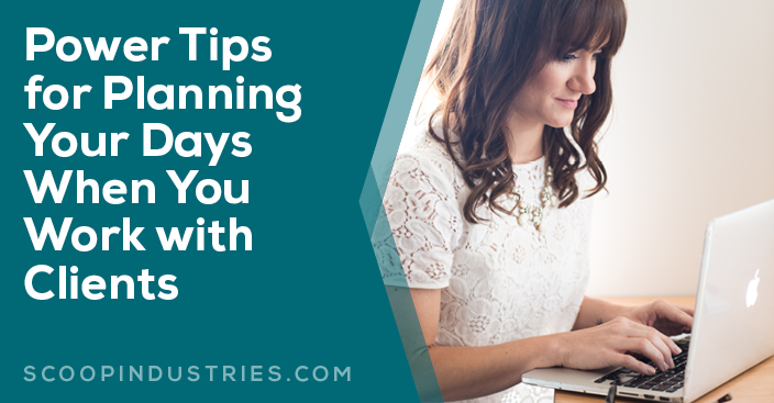 Power Tips for Planning Your Days When You Work with Clients