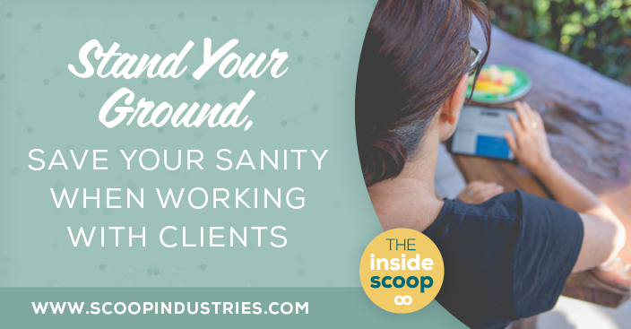 Episode 45: Stand Your Ground, Save Your Sanity When Working with Clients