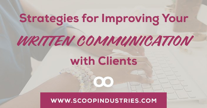 We've all had that moment...the one where you open up your inbox and find an email from a client that leaves you seething. It's all part of the deal when you work with clients...but how can we avoid running into a scenario where we overreact or behave unprofessionally with clients? Read on for our strategies for improving your written communication with clients. https://scoopindustries.com/written-communication-with-clients/