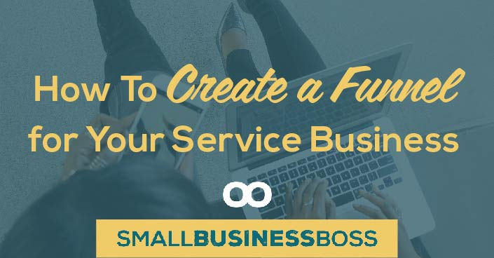 Episode 65: How To Create a Funnel for Your Service Business