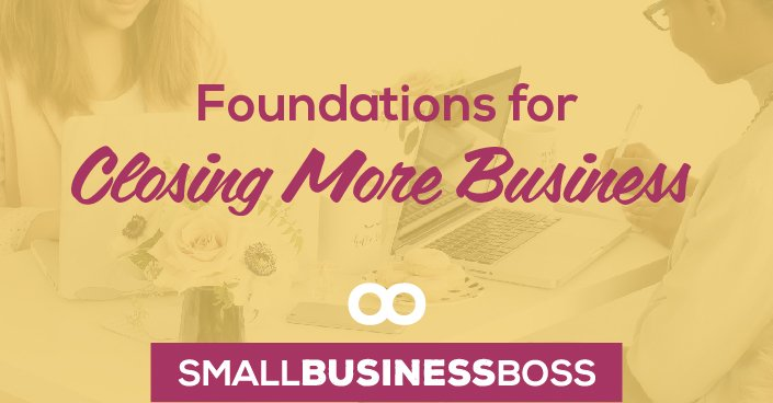 Episode 79: Foundations for Closing More Business